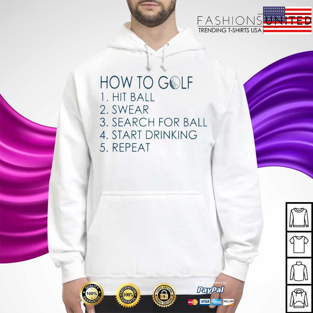 How to golf hit ball swear search for ball start drinking repeat Hoodie
