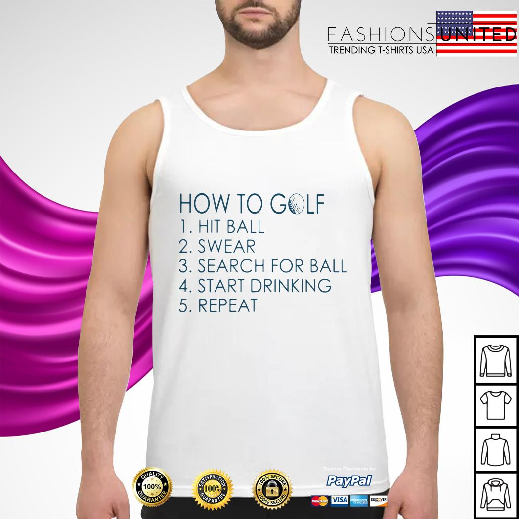 How to golf hit ball swear search for ball start drinking repeat Tank-top