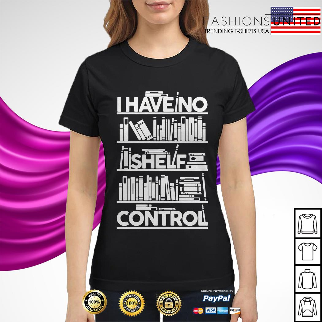 I have no shelf control Ladies Tee