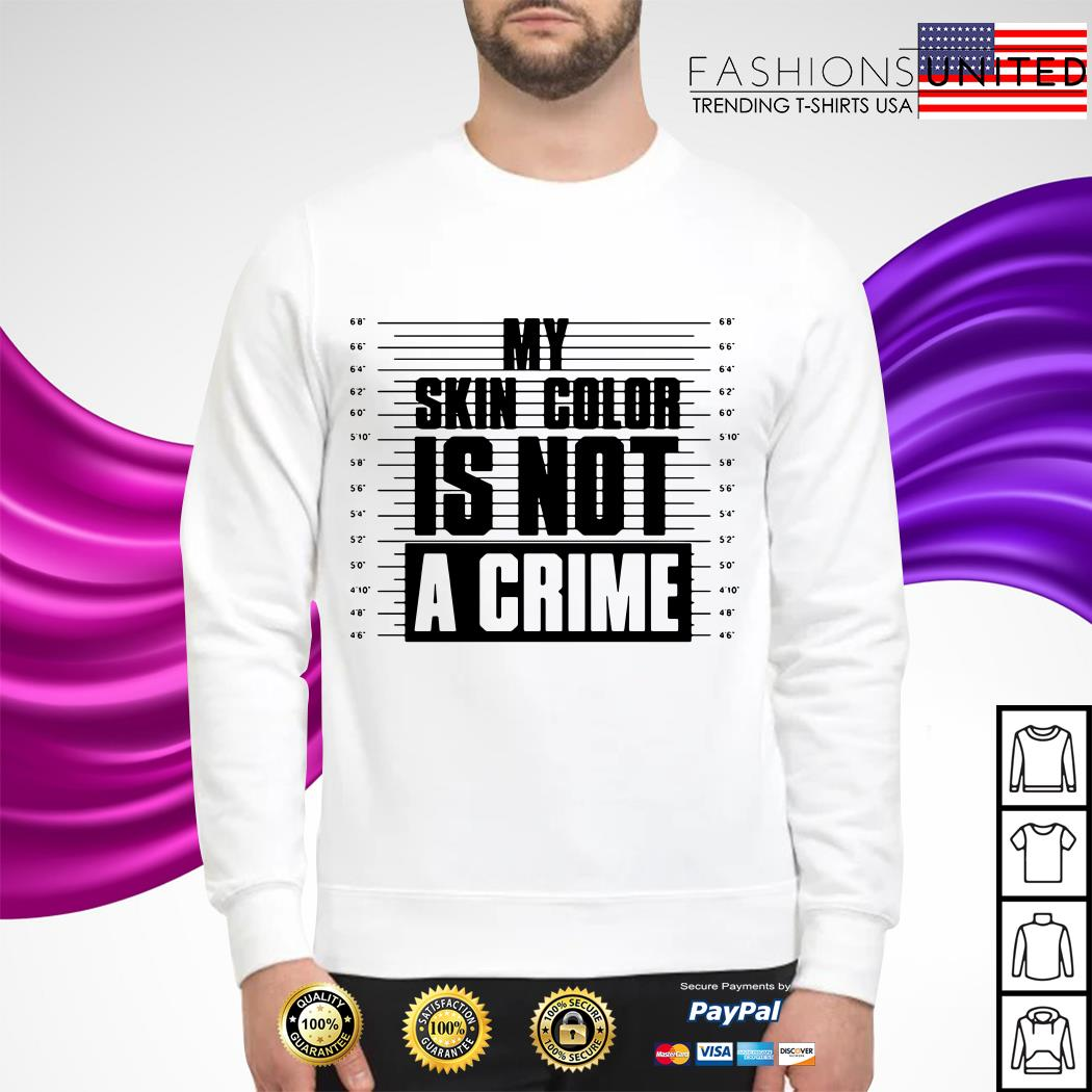 My skin color is not a crime Sweater