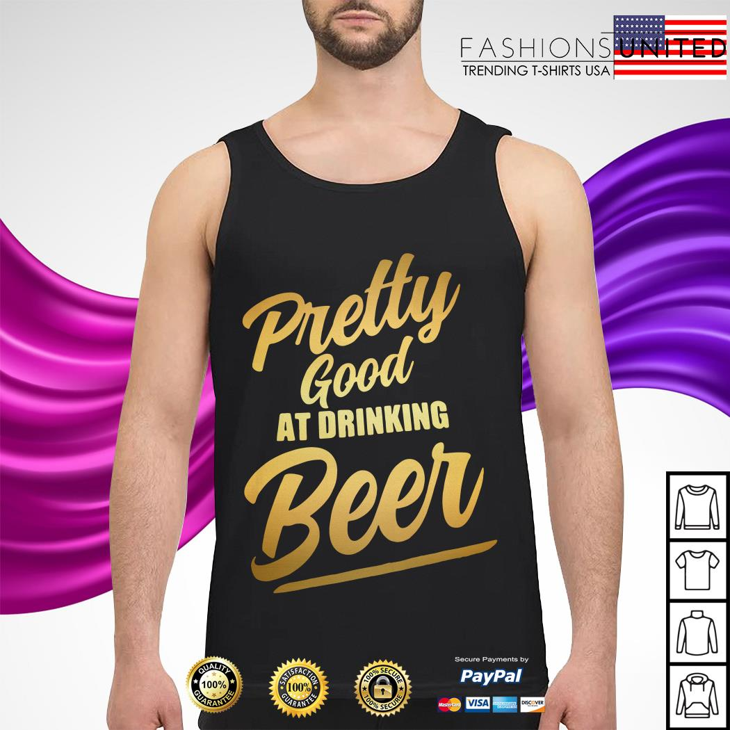 Pretty Good at drinking beer Tank-top