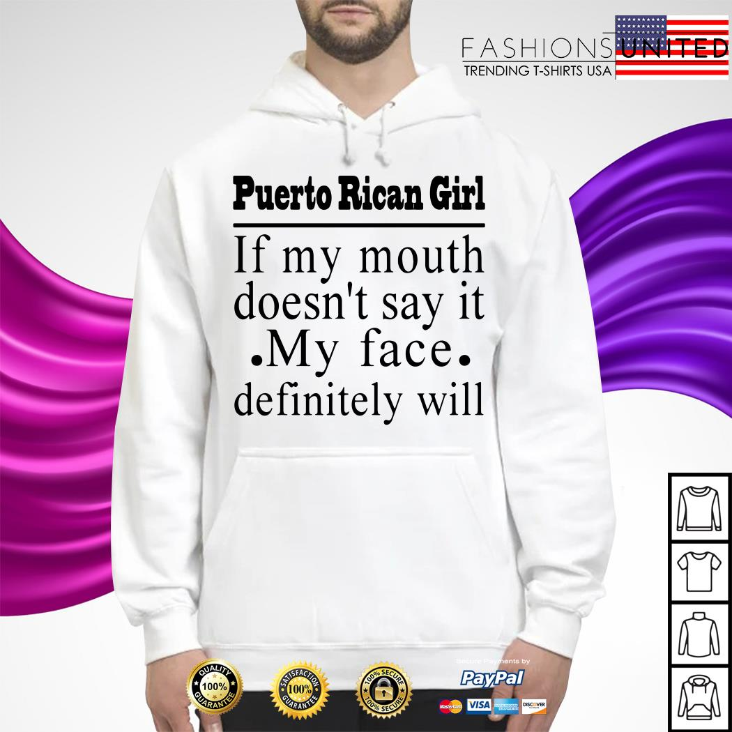 Puerto Rican girl if my mouth doesn't say it my face definitely will Hoodie