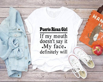 Puerto Rican girl if my mouth doesn't say it my face definitely will Ladies Tee