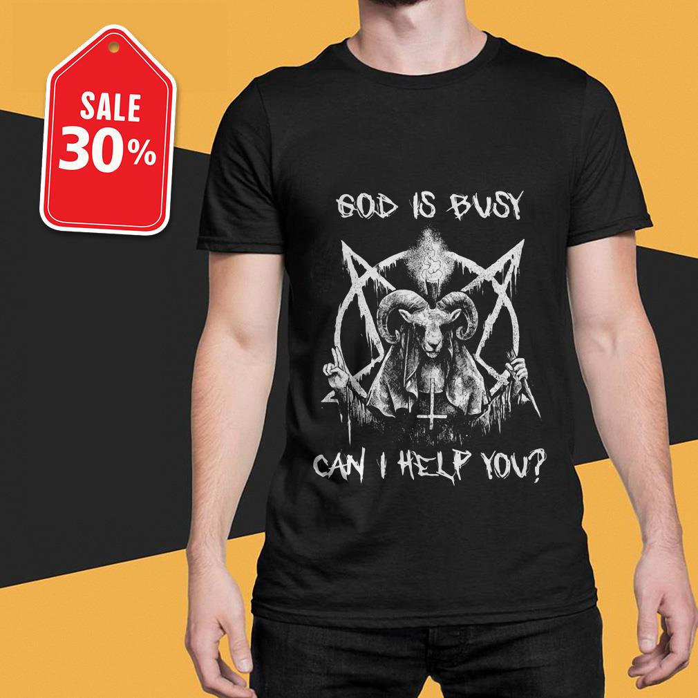 Satan God is can I help you shirt