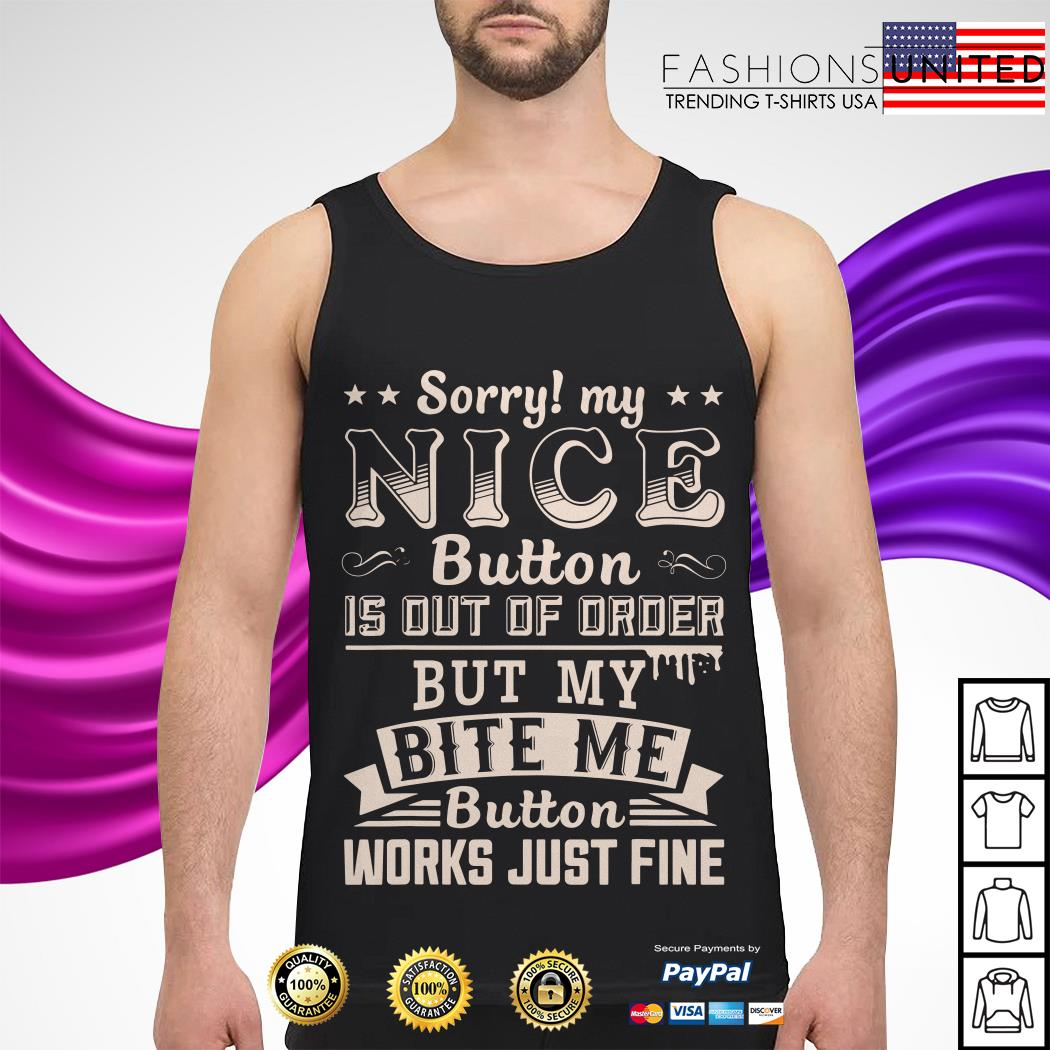 Sorry my nice button is out of order but my bite me button works just fine Tank-top