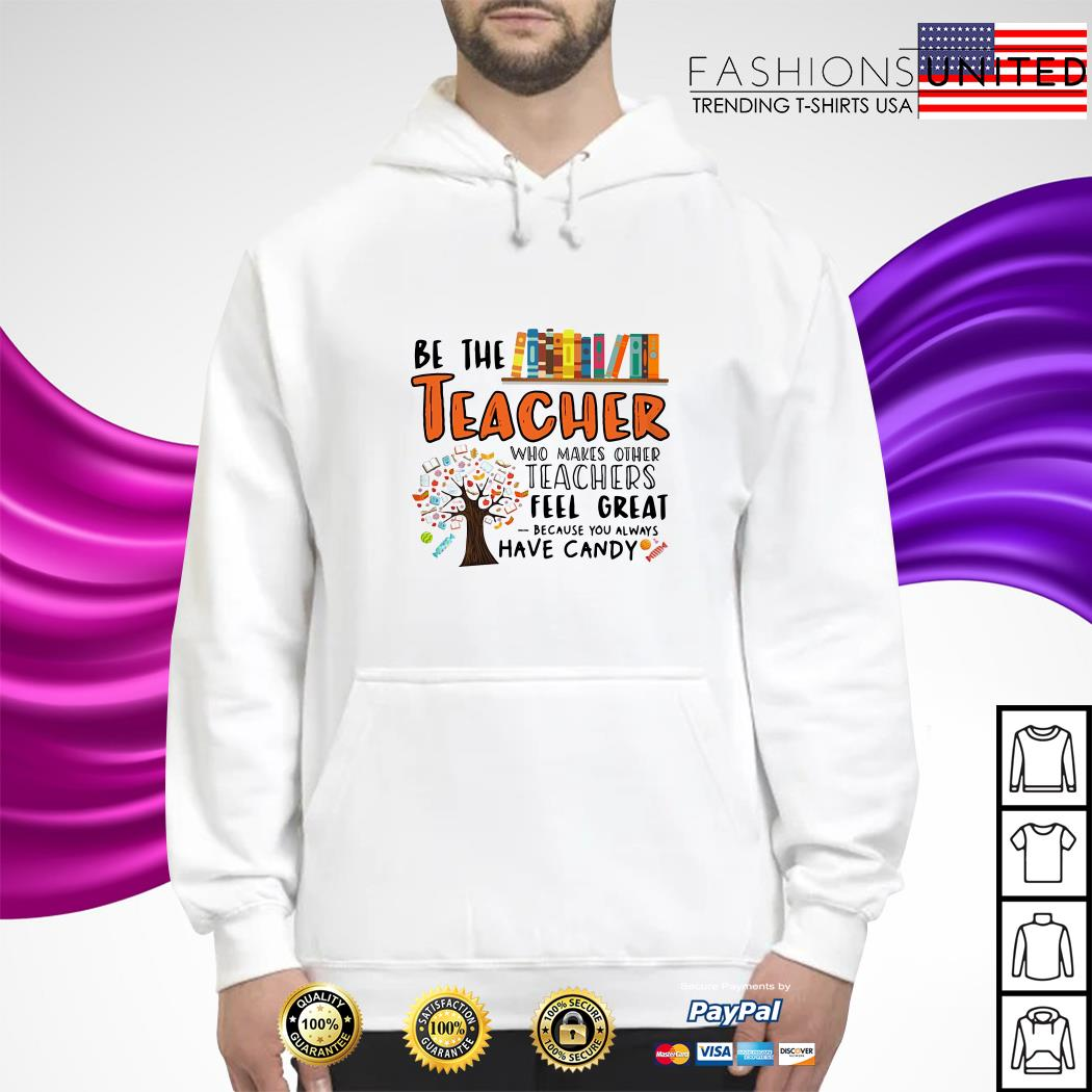 Be the teacher who makes other teachers feel great because you hoodie