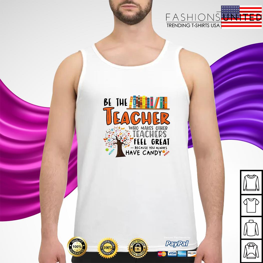 Be the teacher who makes other teachers feel great because you tank top