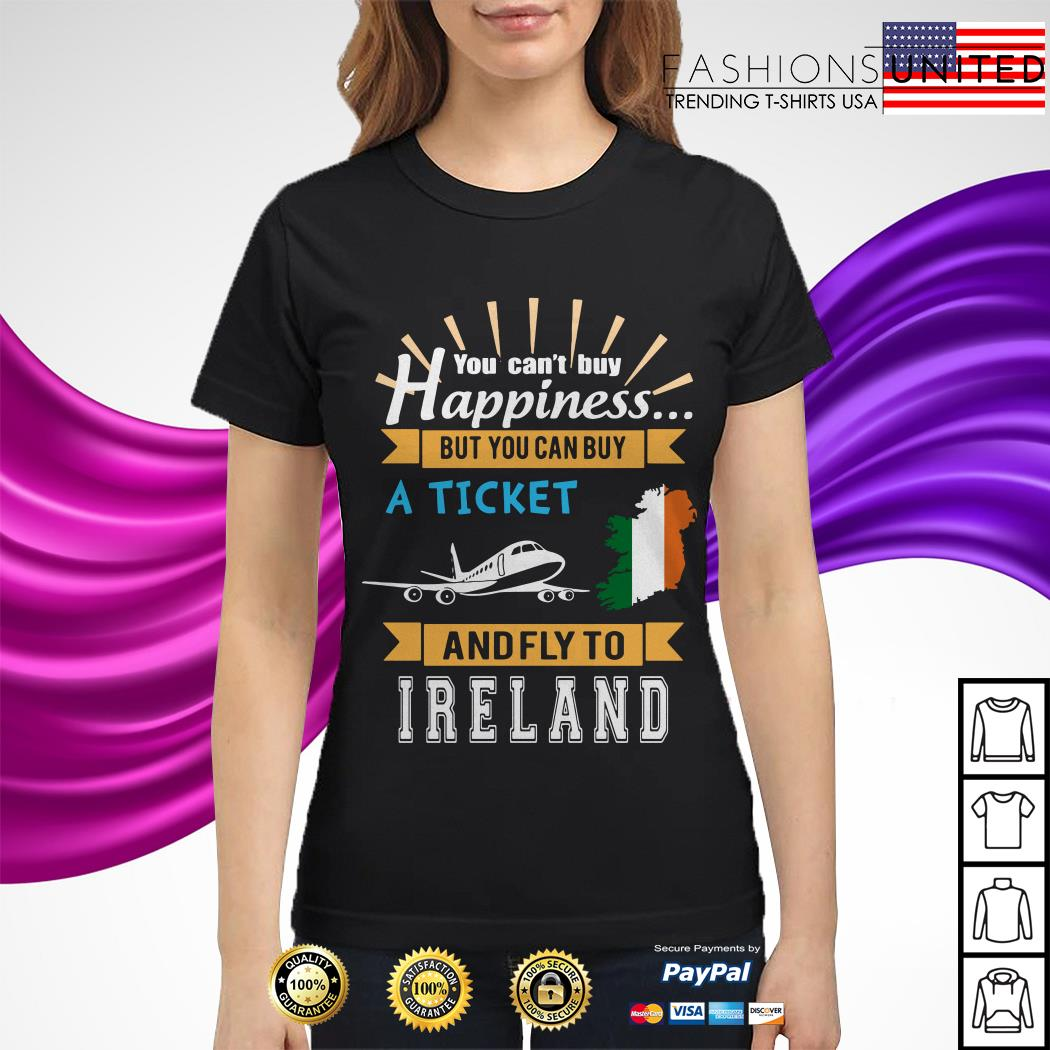 You can't buy happiness but you can buy a ticket and fly to Ireland Ladies Tee