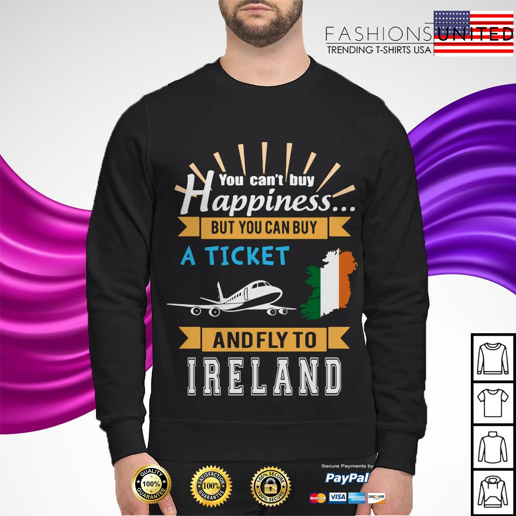 You can't buy happiness but you can buy a ticket and fly to Ireland Sweater
