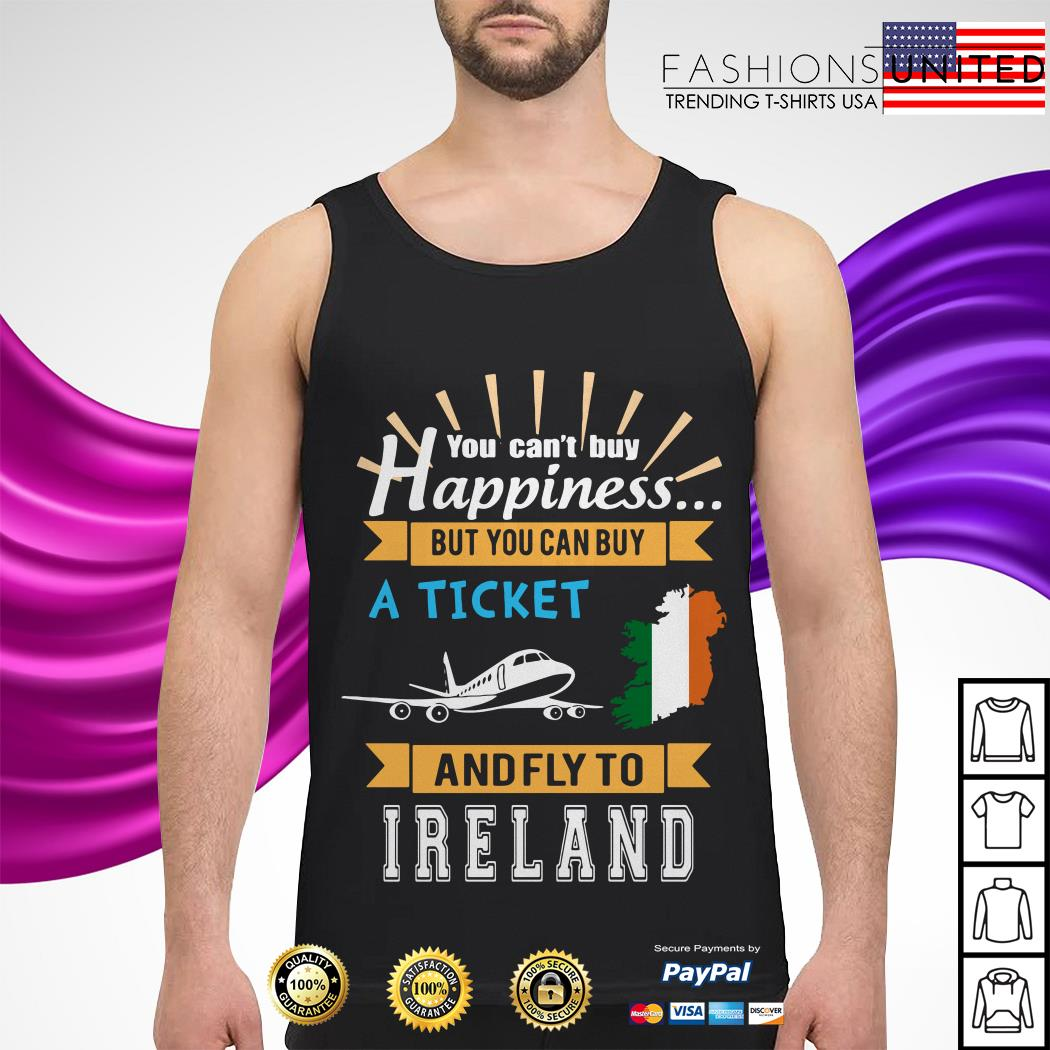 You can't buy happiness but you can buy a ticket and fly to Ireland Tank-top