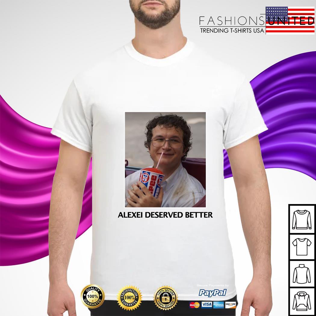 Stranger things season 3 Alexei deserved better shirt