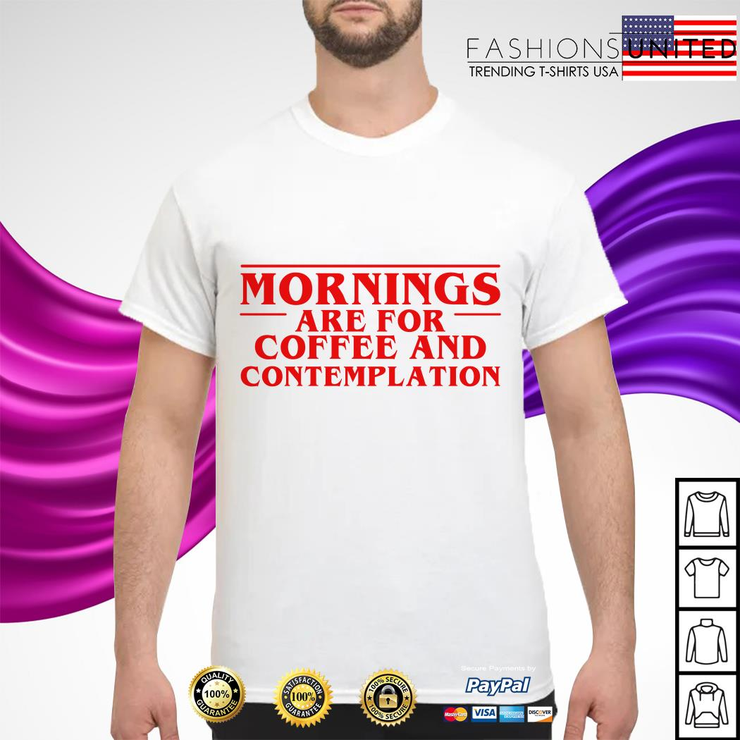Stranger Things Season 3 Morning Are For Coffee And Contemplation Shirt