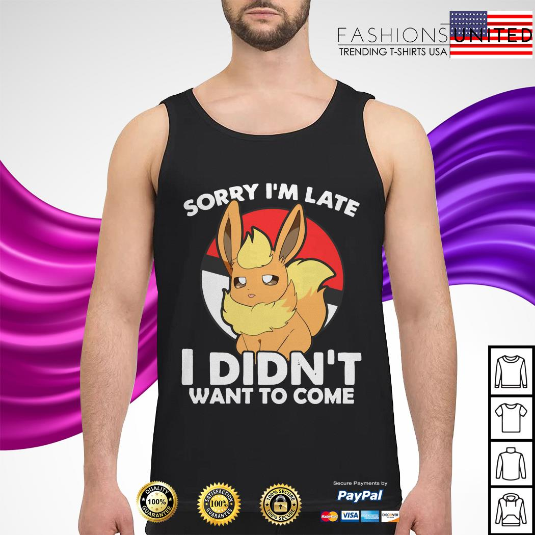 Eevee sorry I'm late I didn't want to come tank-top