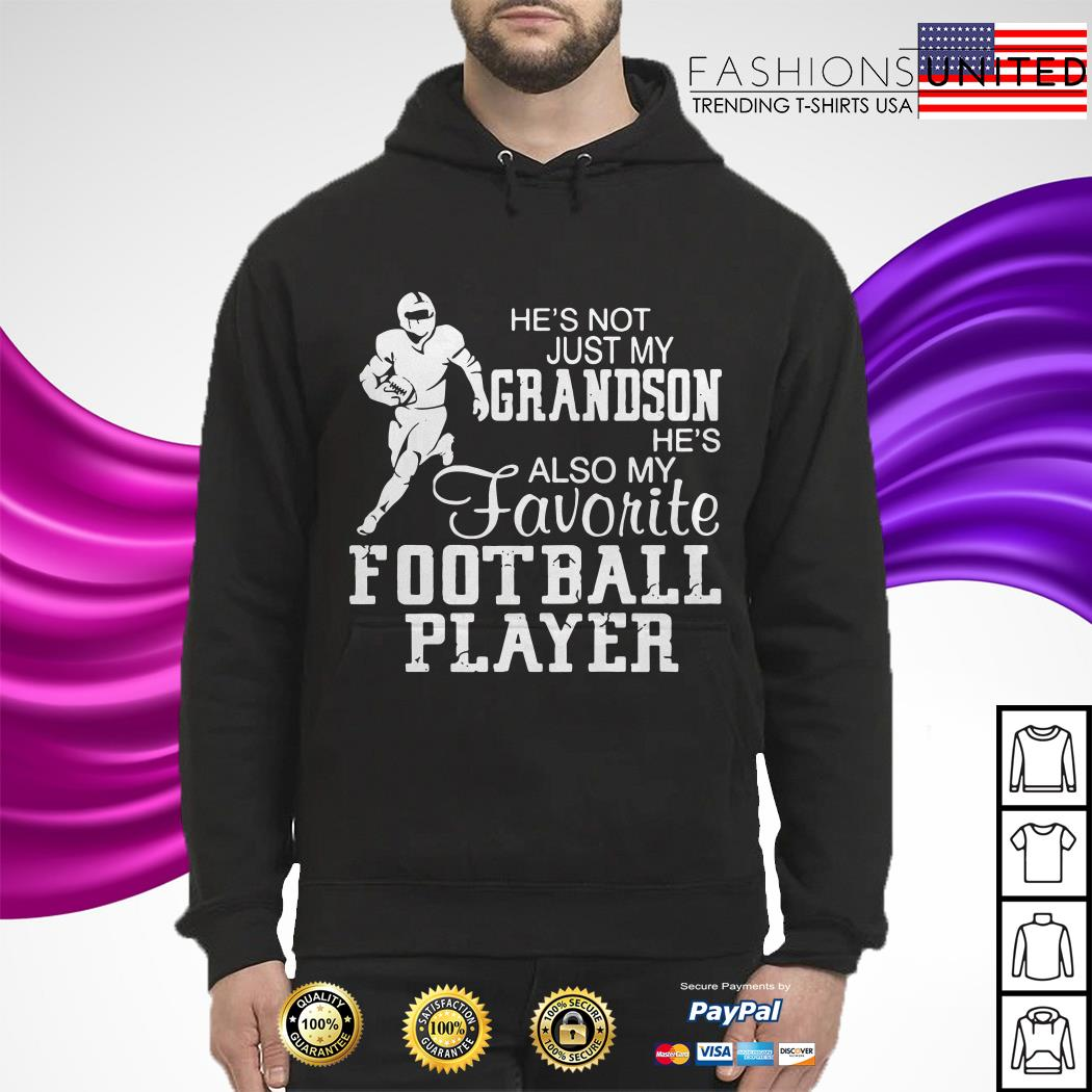 He's not just my Grandson he's also my favorite football player hoodie