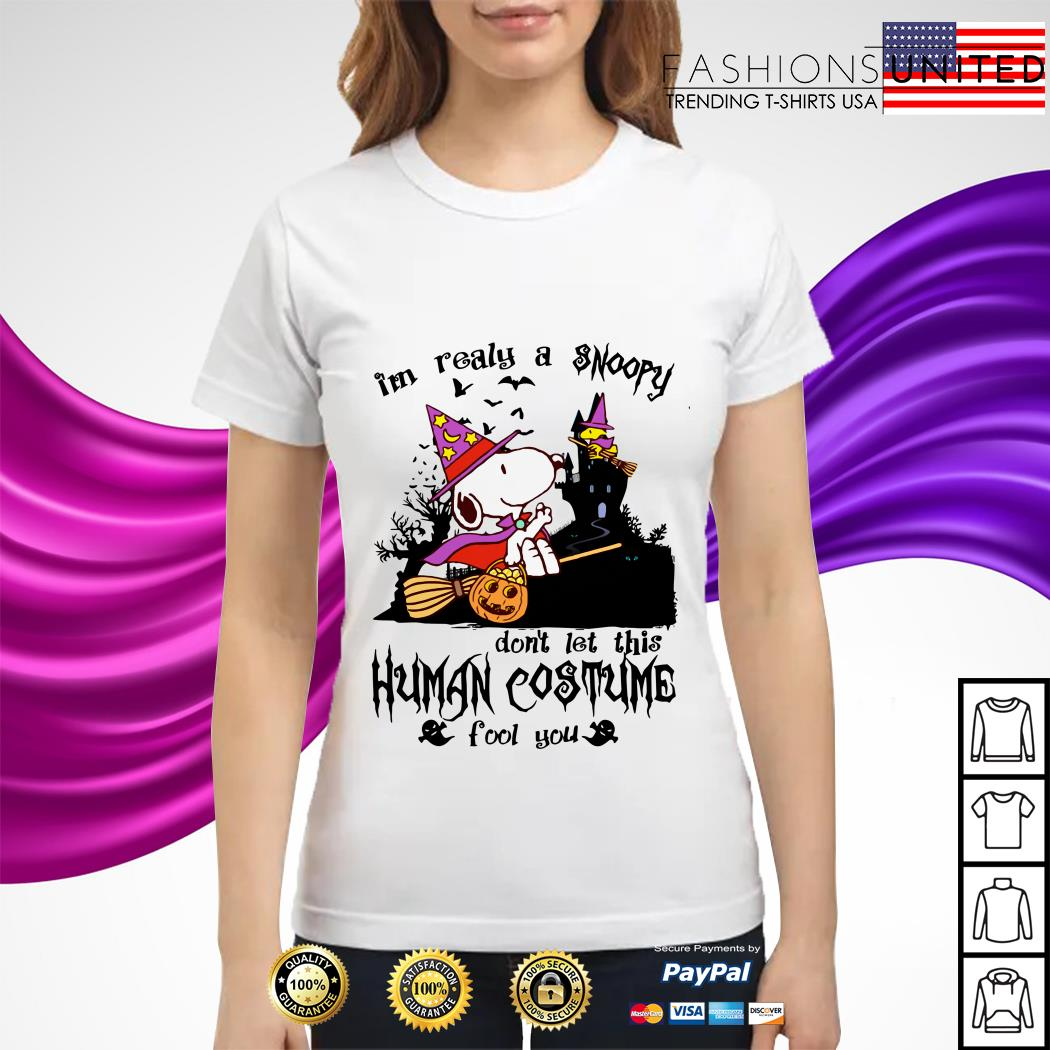 I'm realy a Snoopy don't let this human costume fool you ladies tee