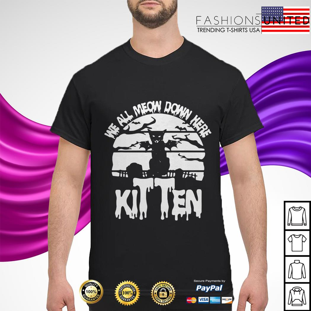 We all now down here ketten shirt