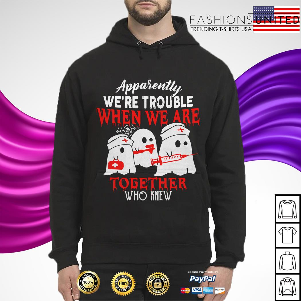 Nurse Apparently we're trouble when we are together who knew Halloween hoodie