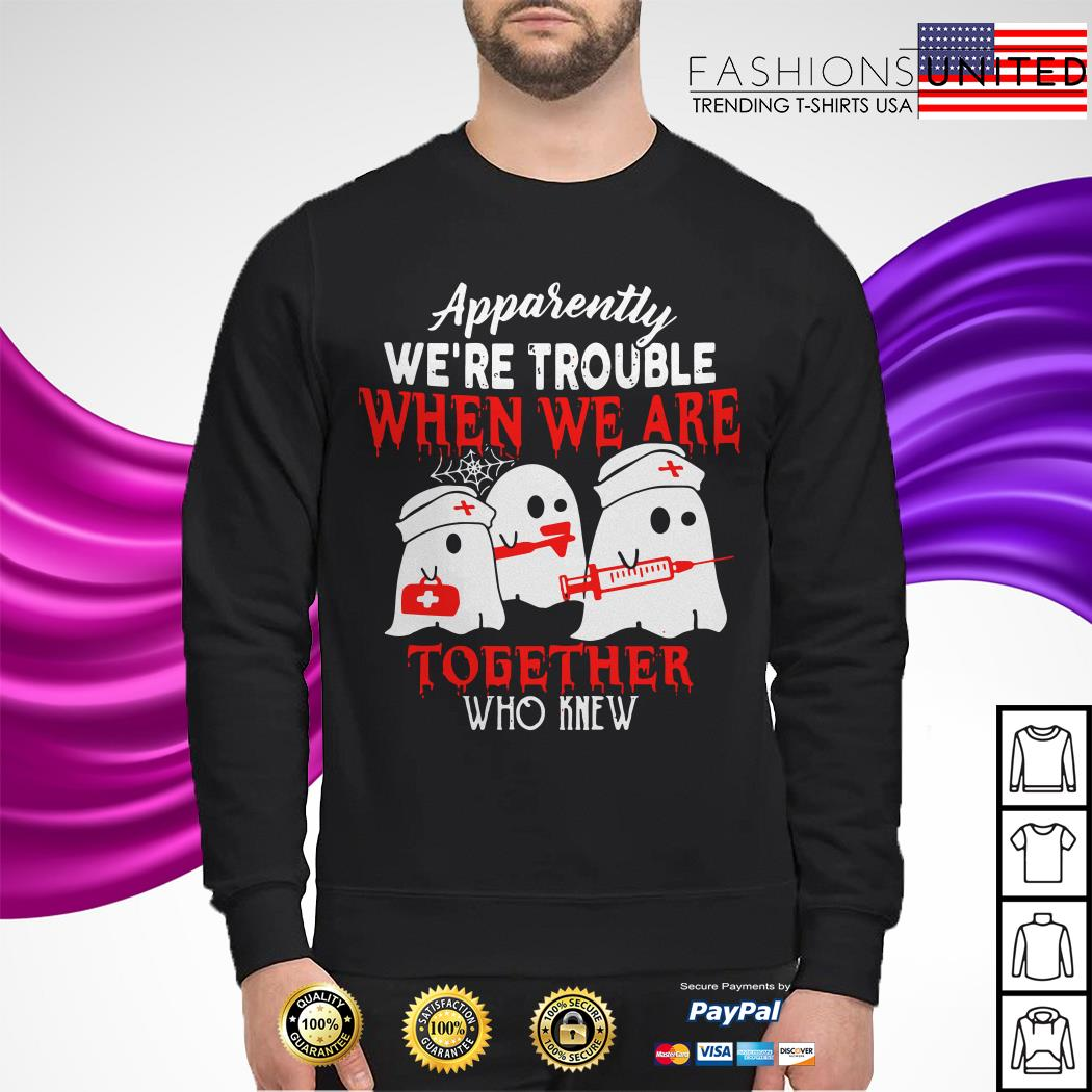 Nurse Apparently we're trouble when we are together who knew Halloween sweater