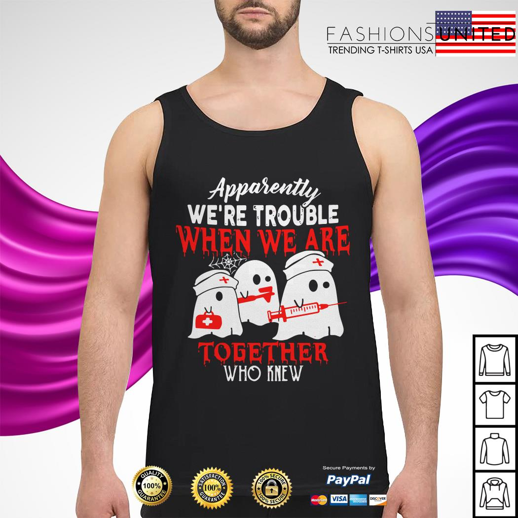 Nurse Apparently we're trouble when we are together who knew Halloween tank-top