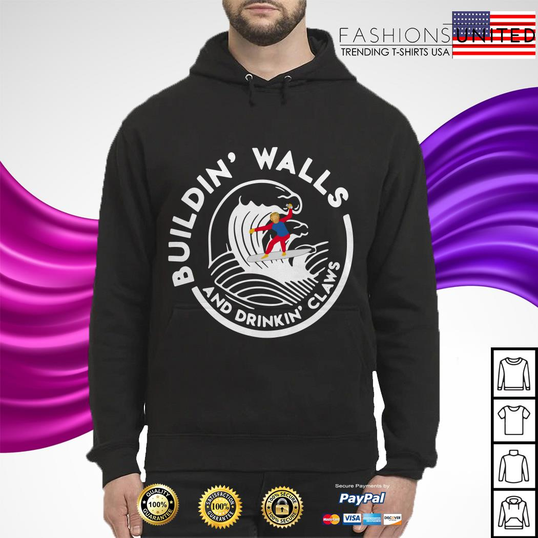 Donald Trump buildin' walls and drinkin' claws hoodie