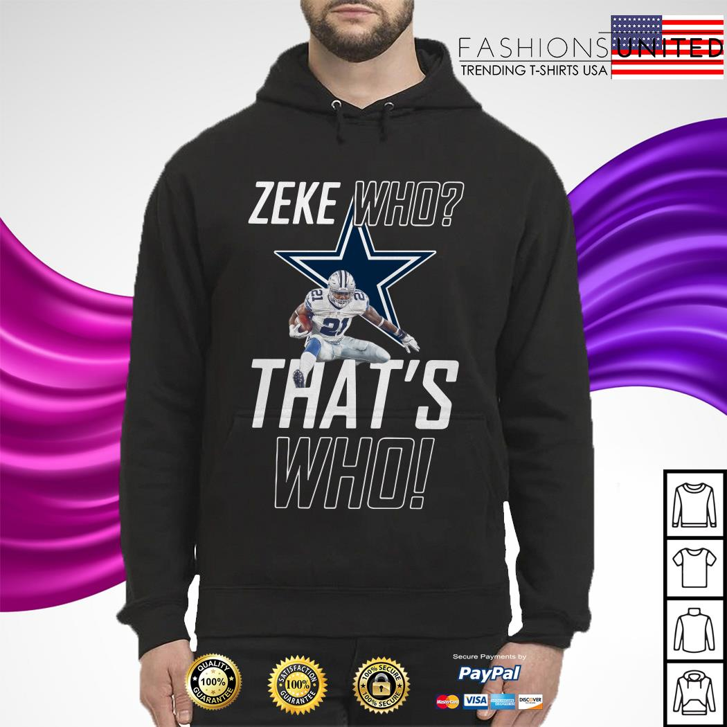 Fly Zeke who that's who Dallas Cowboy hoodie