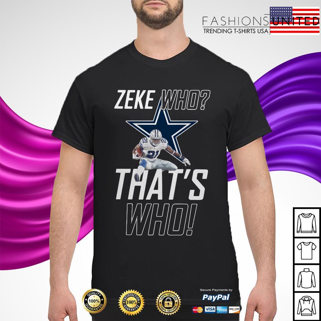 Fly Zeke who that's who Dallas Cowboy shirt
