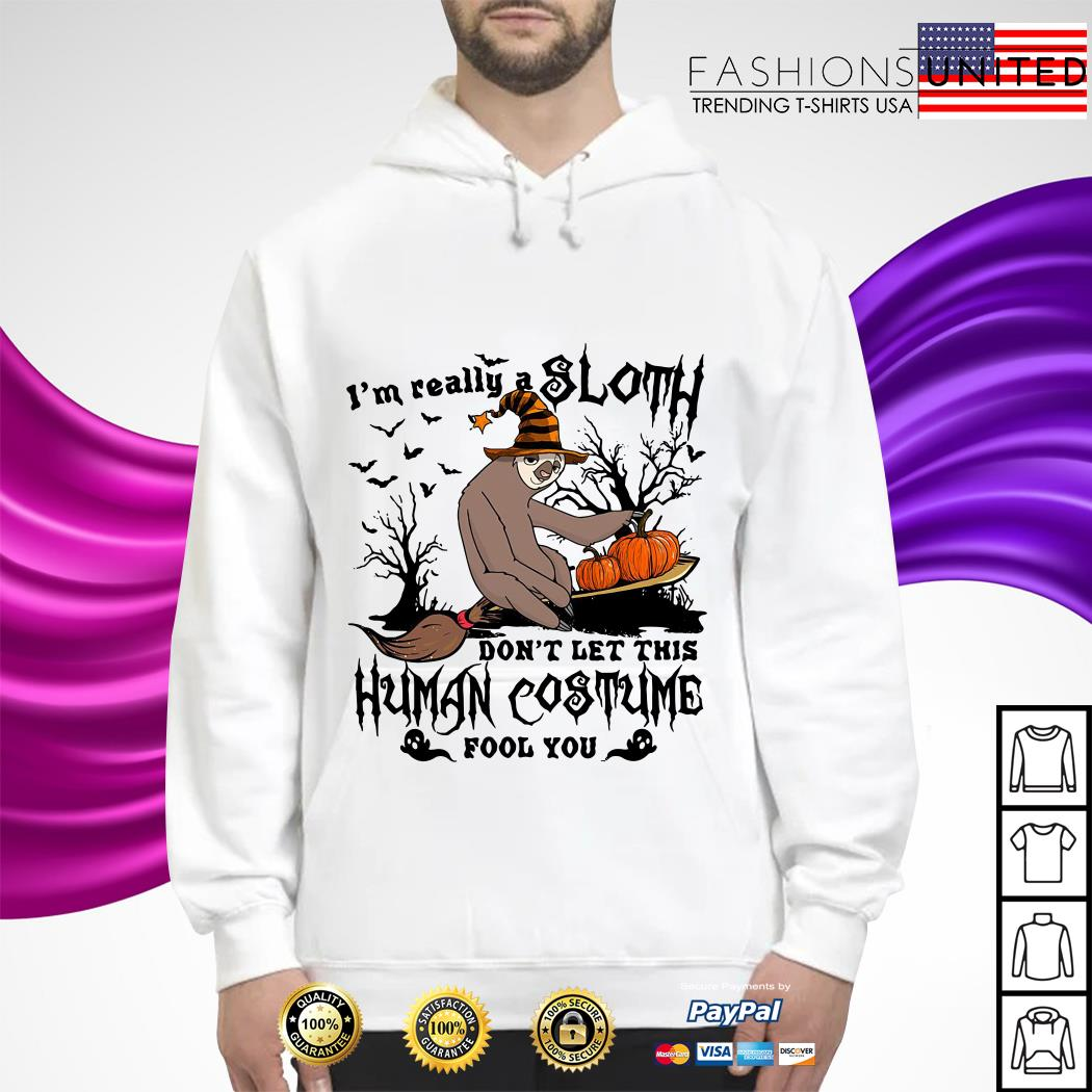 I'm really a Sloth don't let this Human costume fool you hoodie