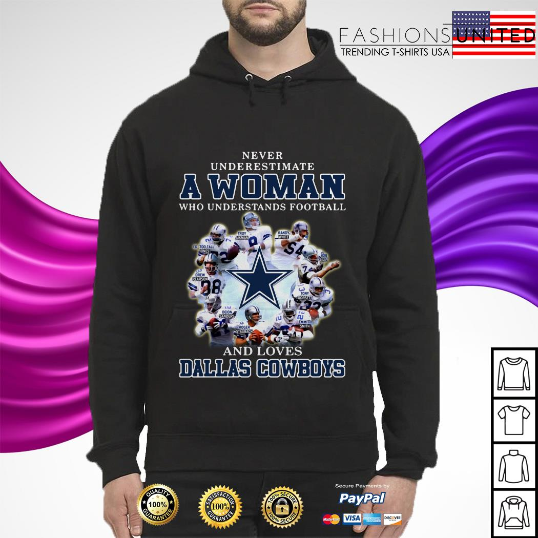 Never underestimate a woman who understands football and loves Dallas Cowboys hoodie