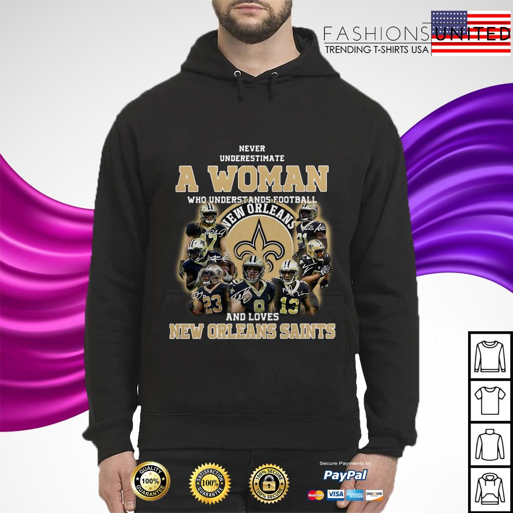 Never underestimate a woman who understands football and new orleans saints lions hoodie