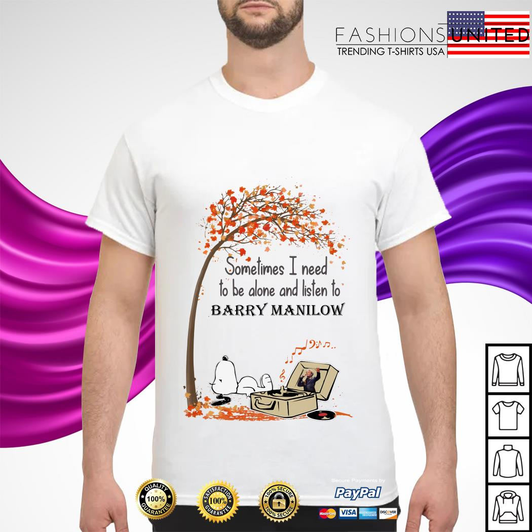 Snoopy Sometimes I need to be alone and listen to Barry Manilow shirt