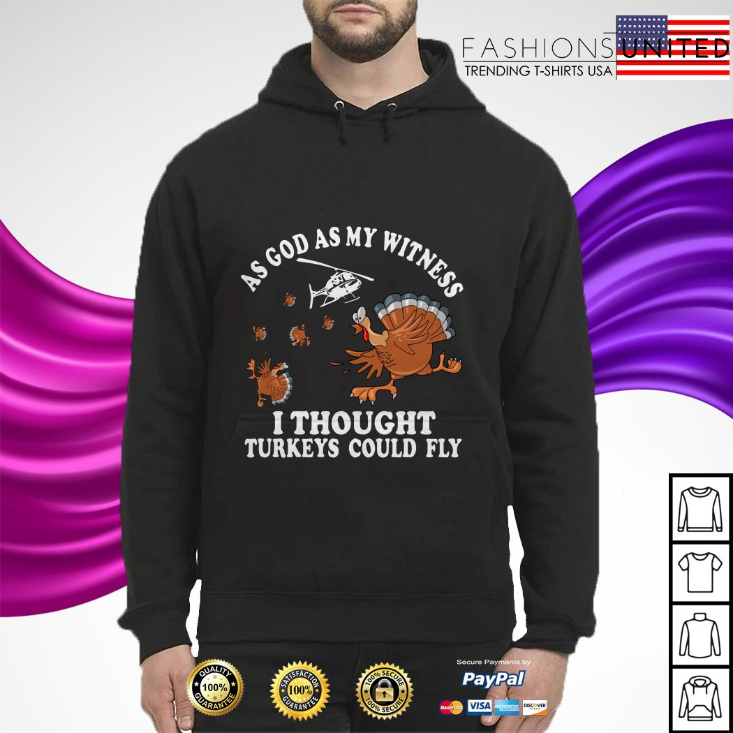 As god as my witness I thought Turkeys could fly hoodie