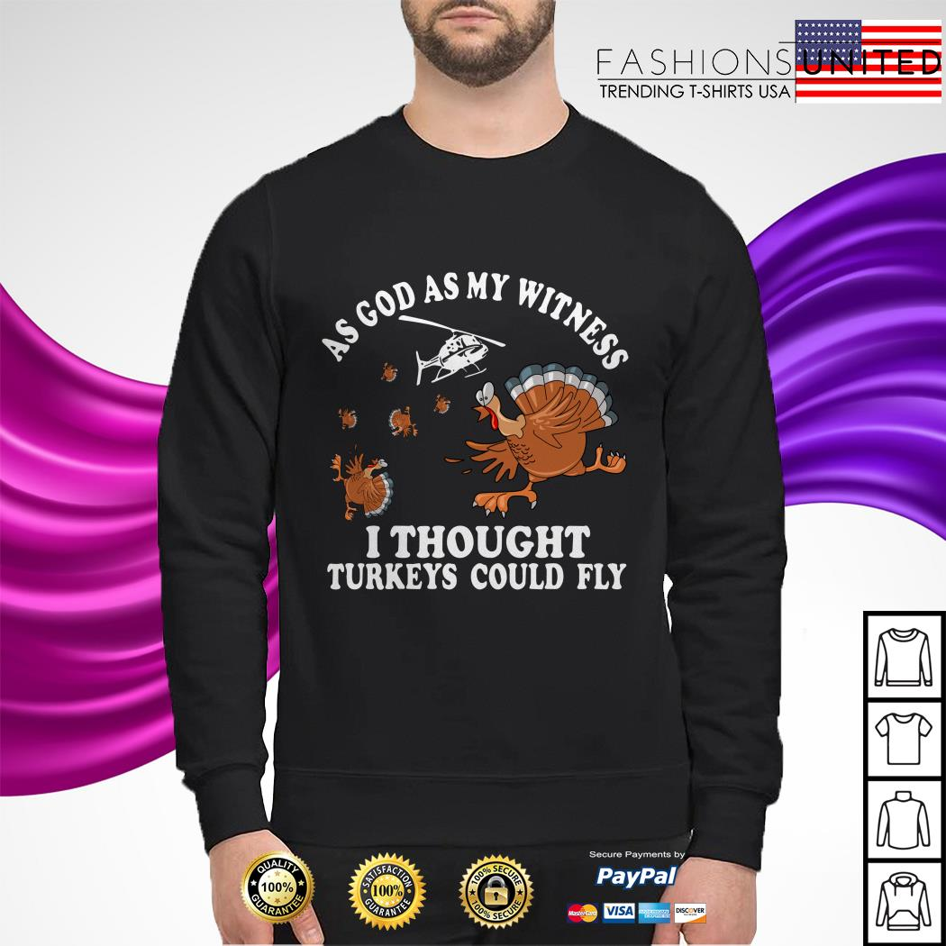 As god as my witness I thought Turkeys could fly sweater