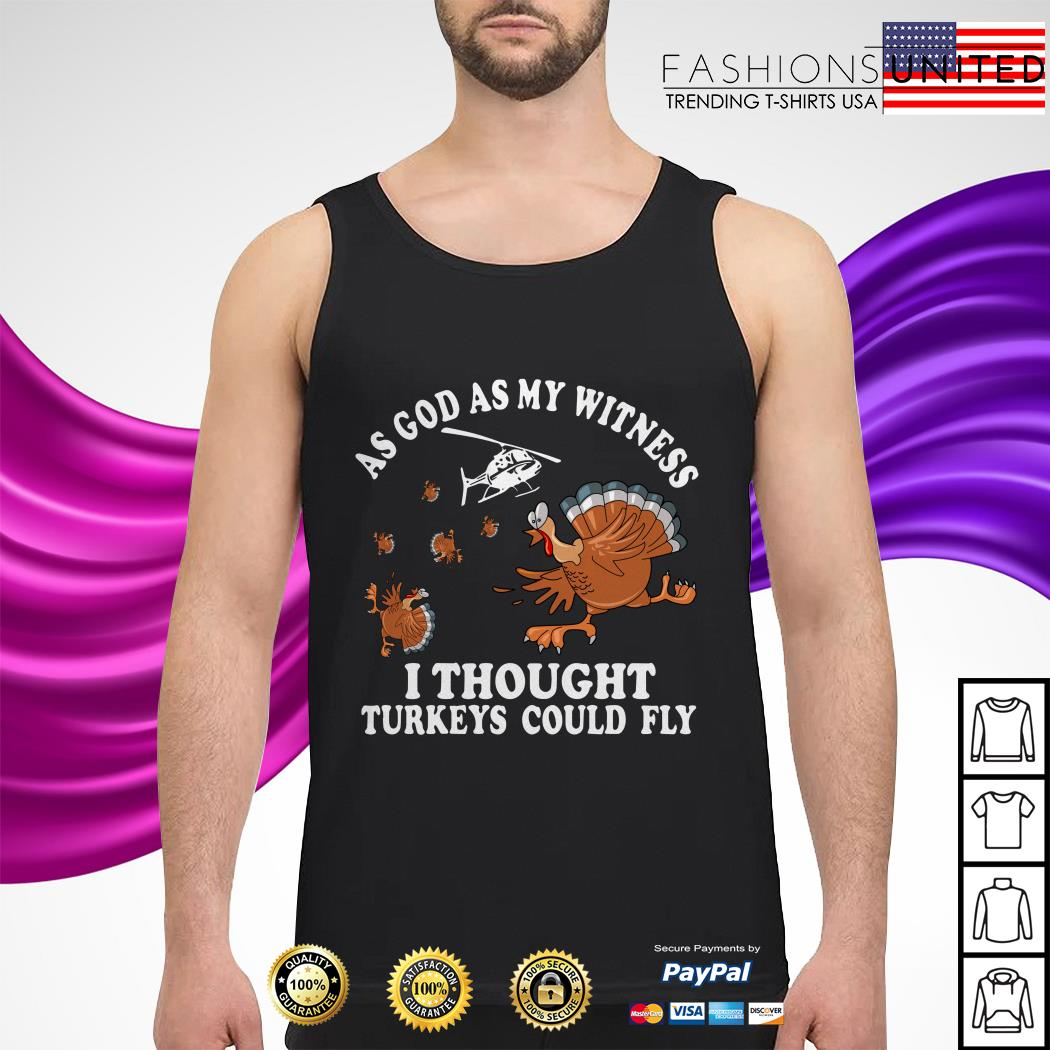 As god as my witness I thought Turkeys could fly tank-top