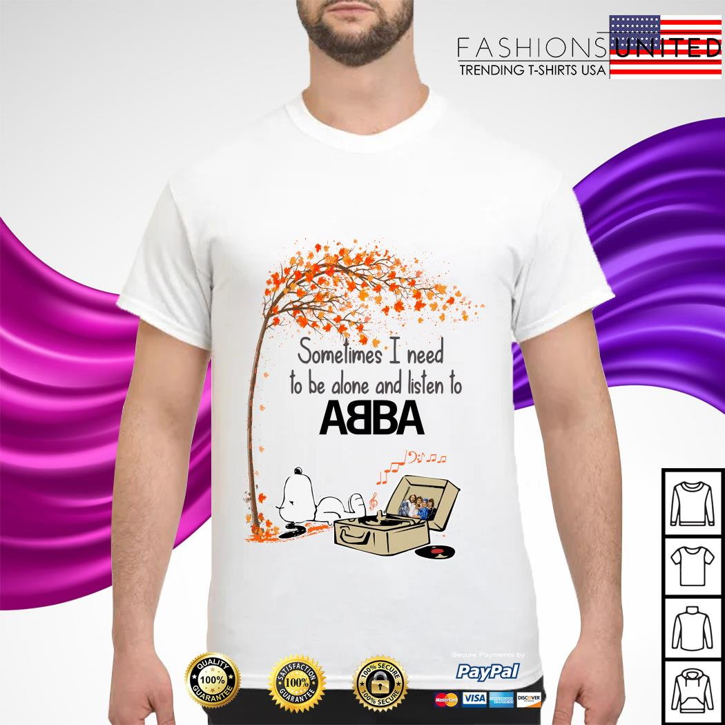 Snoopy sometimes I need to be alone and listen to ABBA shirt