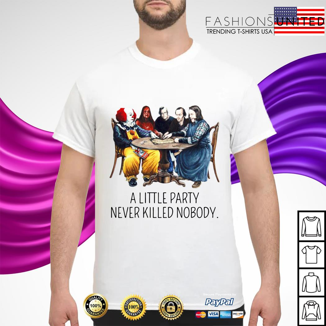 Stephen King is Still Underrated a little party never killed nobody shirt