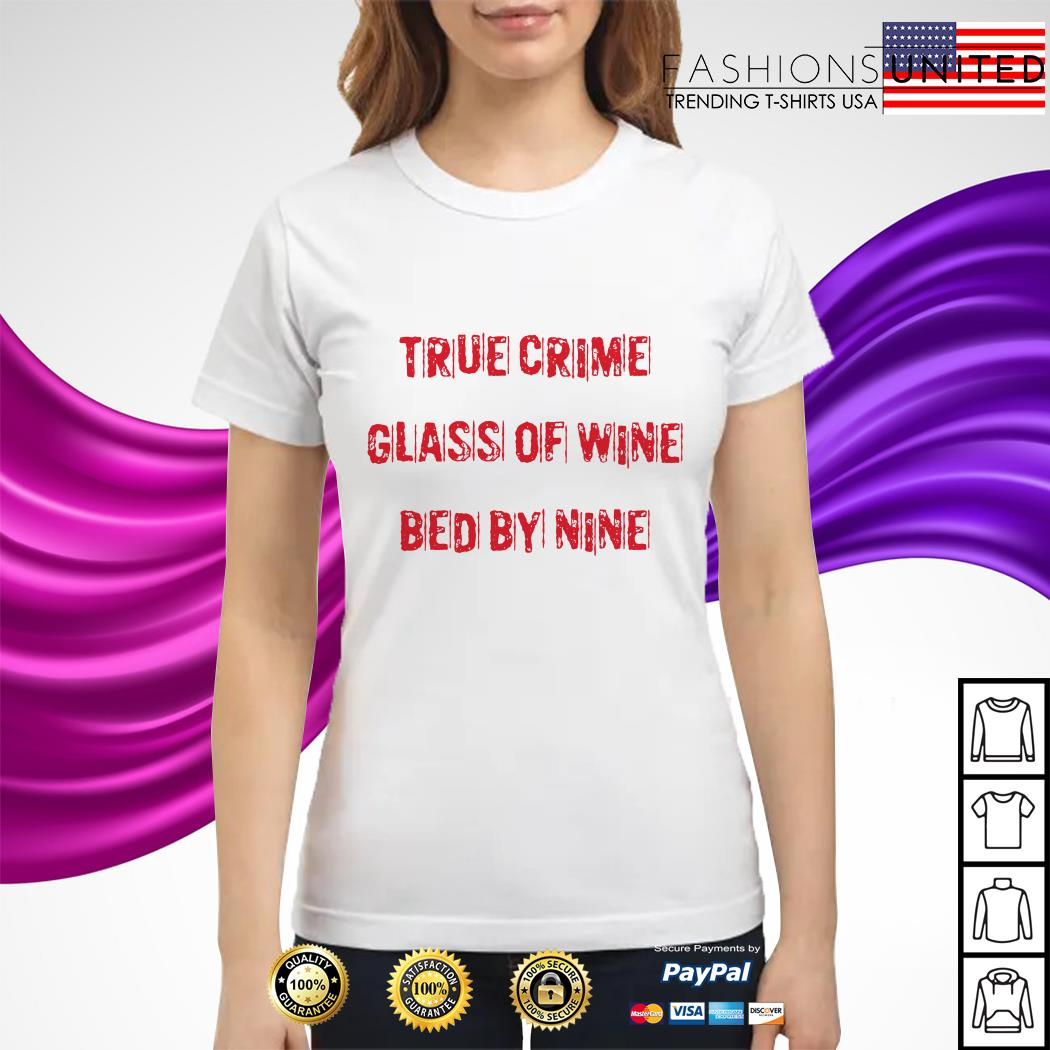 True crime glass of wine bed by nine ladies tee