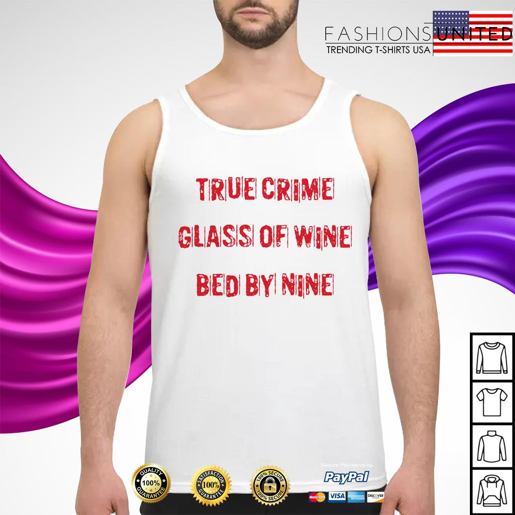 True crime glass of wine bed by nine tank-top