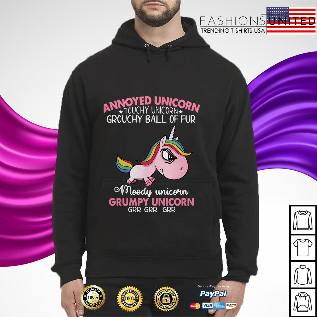 Annoyed Unicorn touch Unicorn grouchy ball of fur moody Unicorn Grumpy Unicorn hoodie