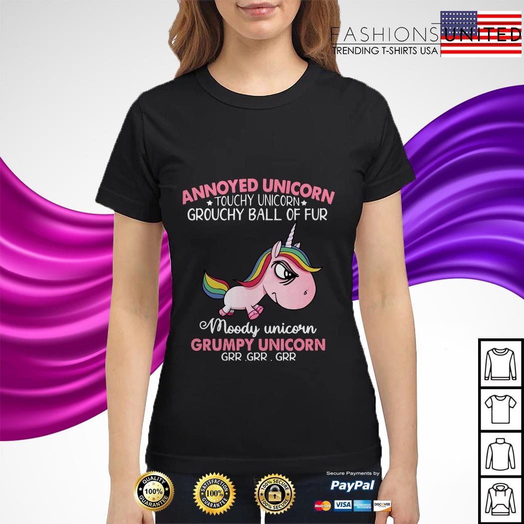 Annoyed Unicorn touch Unicorn grouchy ball of fur moody Unicorn Grumpy Unicorn ladies tee