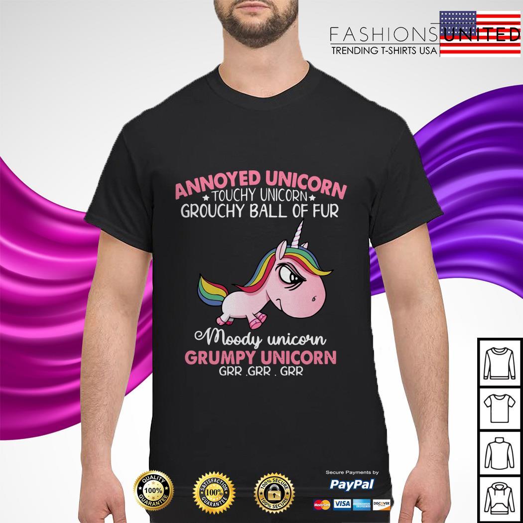 Annoyed Unicorn touch Unicorn grouchy ball of fur moody Unicorn Grumpy Unicorn shirt