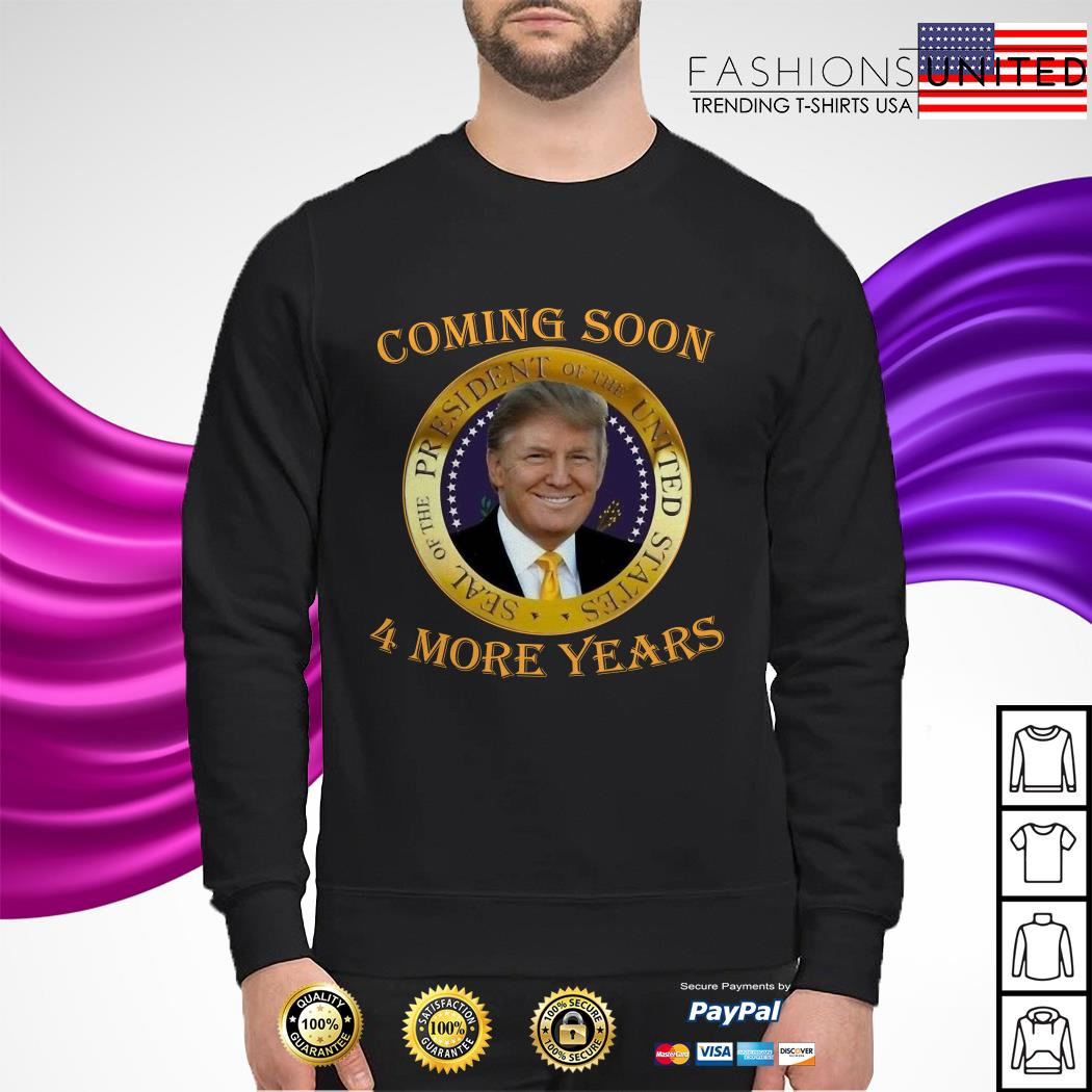 Coming soon President of United States Donald Trump 4 more years sweater