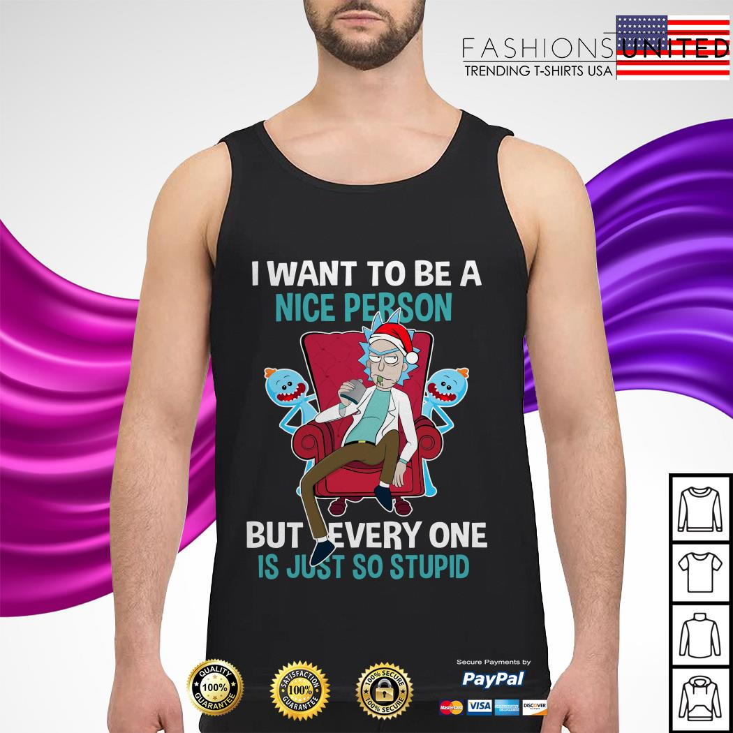 Rick and Morty I want to be a nice person but every one is just so stupid tank-top