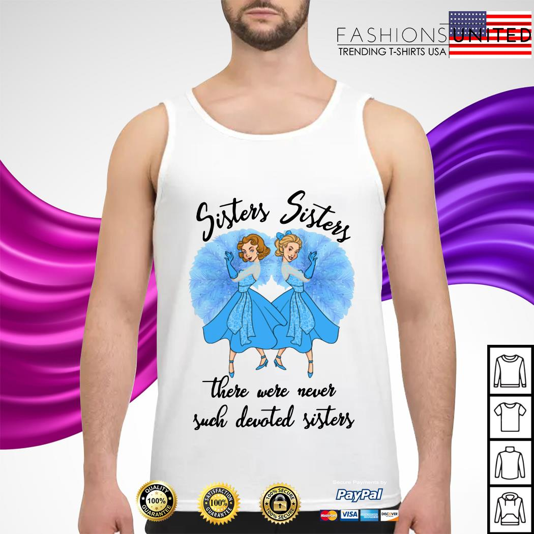 Sisters Sisters there were never such devoted sisters tank-top