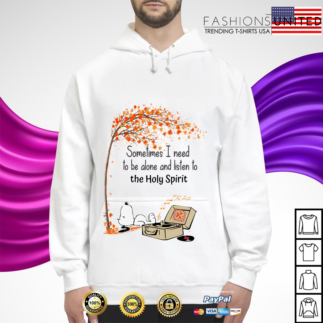 Snoopy sometimes I need to be alone and listen to the Holy Spirit hoodie