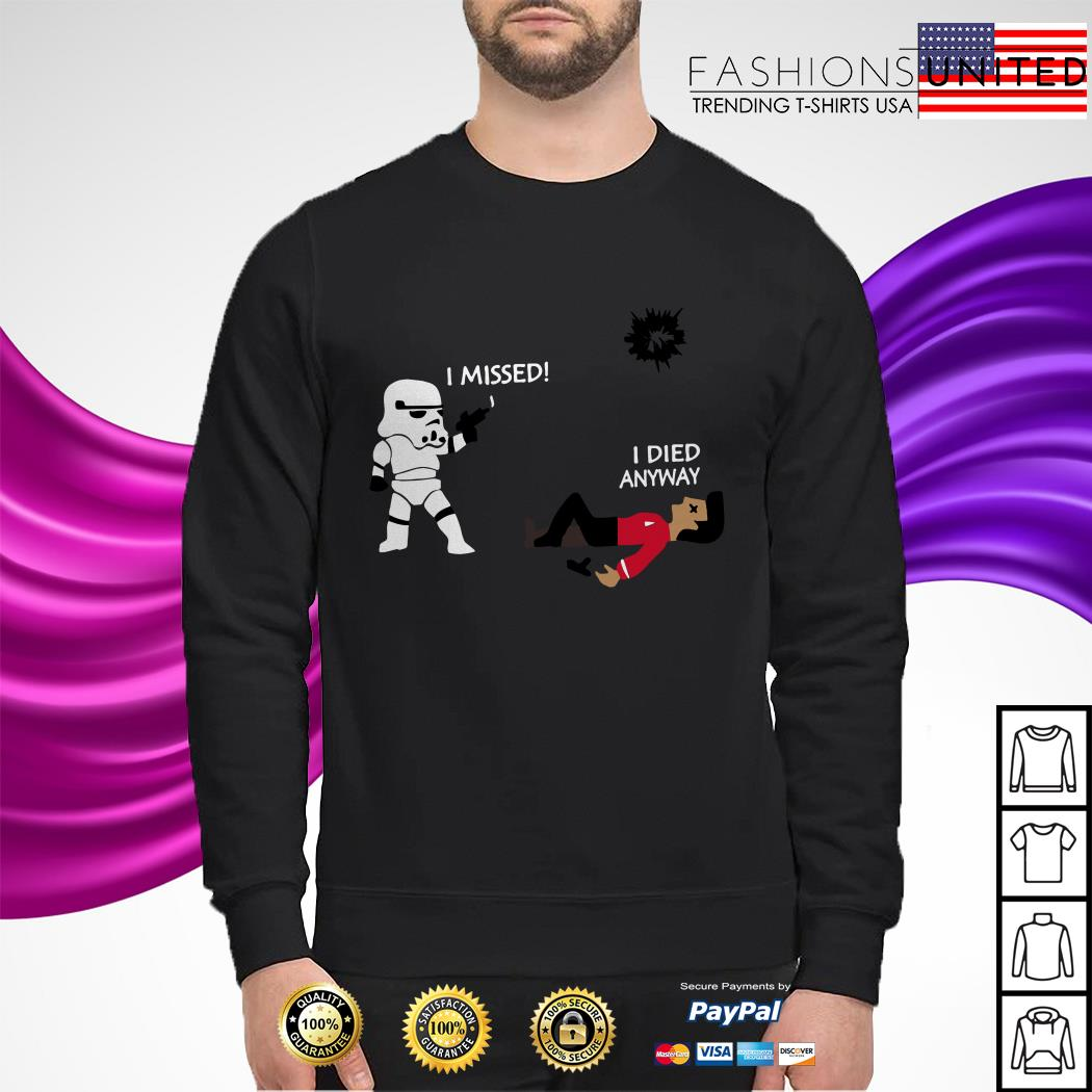 Star Wars Stormtrooper shoots I missed I died anyway sweater