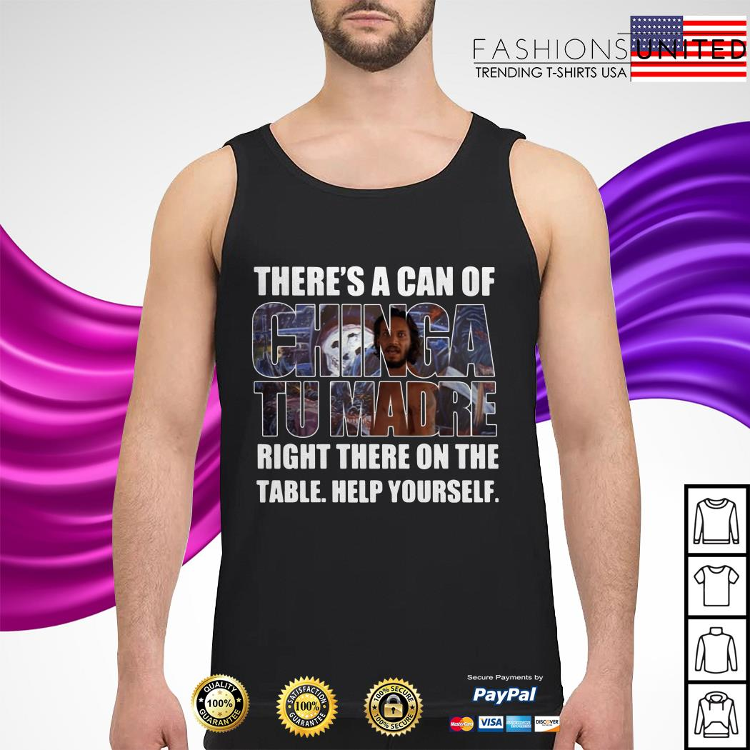 There's a can of Chinga Tu Madre right there on the table help yourself tank-top