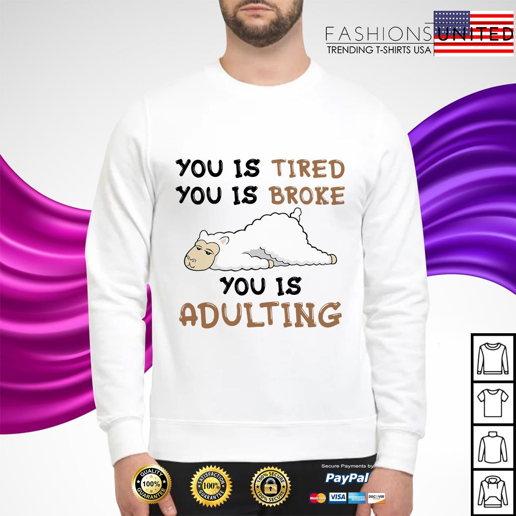 Llama You is tired you is broke you is adulting sweater