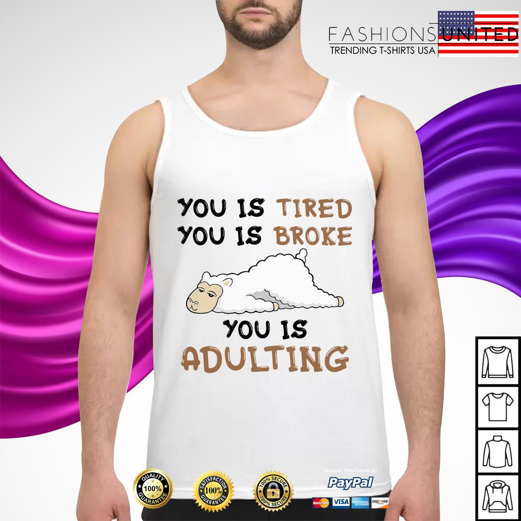 Llama You is tired you is broke you is adulting tank-top