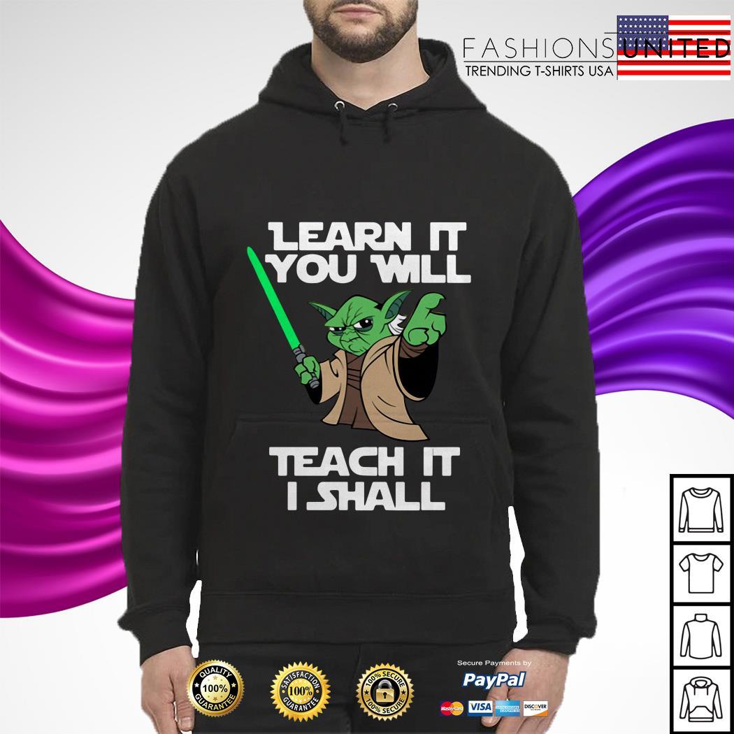 Yoda learn it you will teach it I shall hoodie