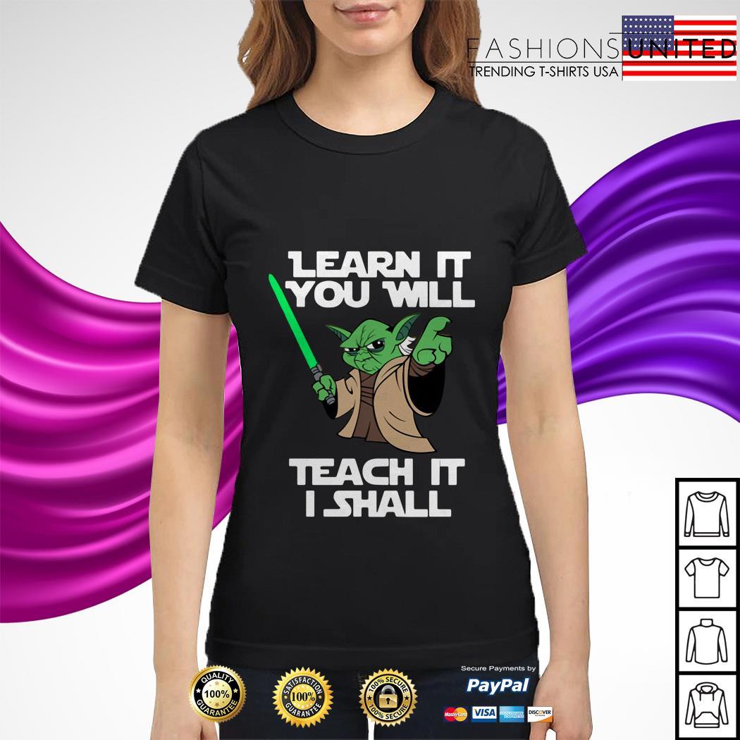 Yoda learn it you will teach it I shall ladies tee